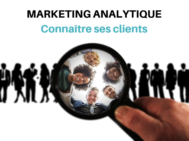 Marketing analytique et data driven :comment mieux connaître ses clients